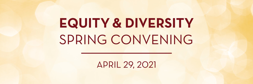 Equity and Diversity Spring Convening, Thursday, April 29, 2021