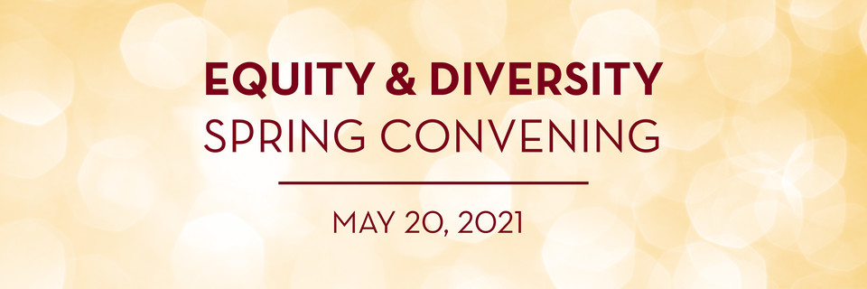 Equity and Diversity Spring Convening, May 20, 2021